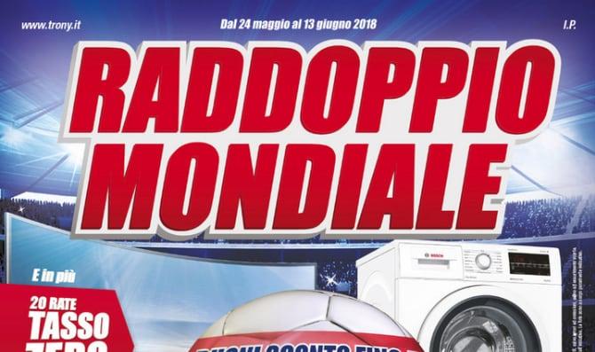 """Volantino Trony """"Raddoppio Mondiale"""": buoni sconto fino a 40€ ogni 100€ di spesa fino al 13 giugno"""